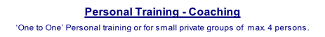 Personal Training - Coaching  'One to One' Personal training or for small private groups of  max. 4 persons.